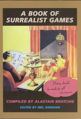 A Book of Surrealist Games By Brotchie, Alastair (EDT)/ Gooding, Mel (EDT)/ Brotchie, Alastair
